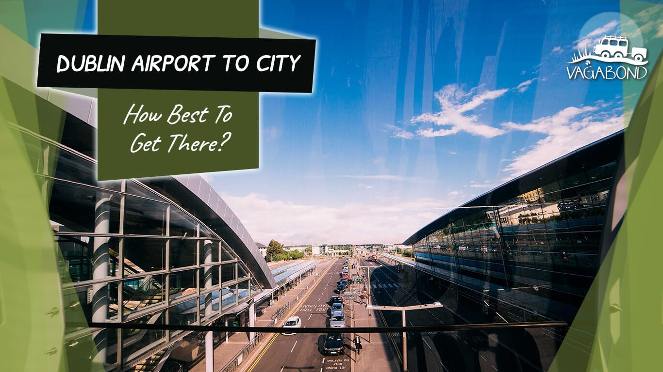 Dublin Airport To City: How Best To Get There