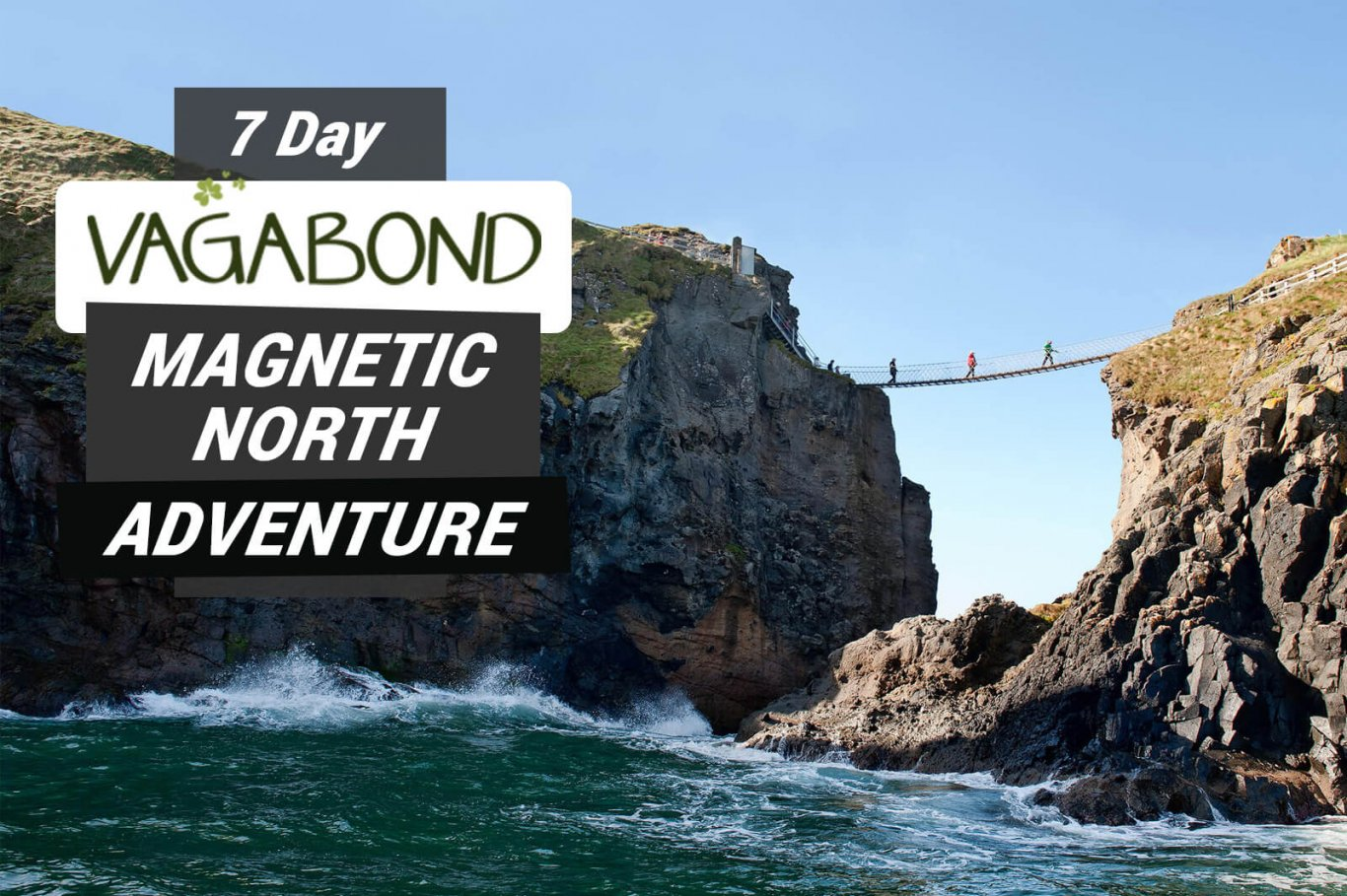Magnetic North tour graphic with Carrick a rede rope bridge behind