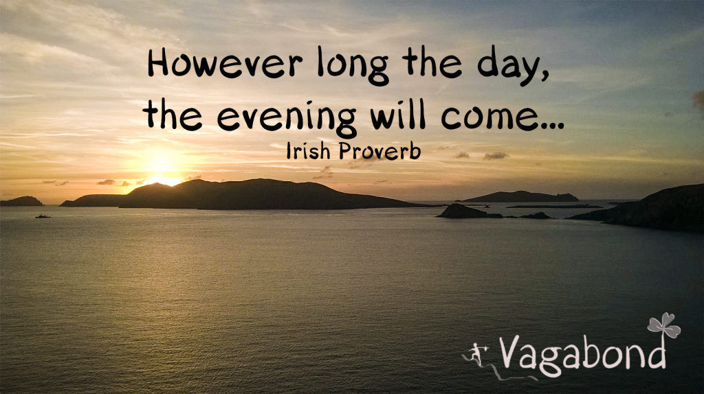 how ever long the day the evening will come - irish proverbs and sayings